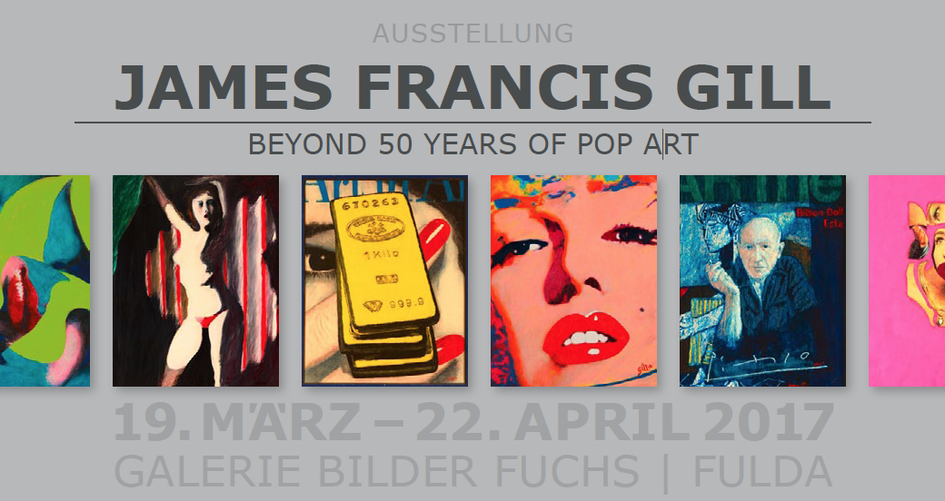 BEYOND 50 YEARS OF POP ART | James Francis Gill | AUSSTELLUNG | 19.03. – 22.04.2017